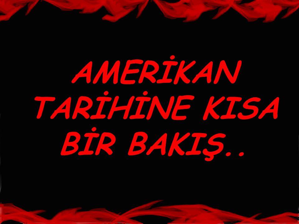 AMERİKAN TARİHİNE KISA BİR BAKIŞ..