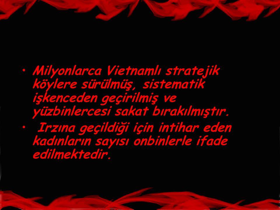 •Milyonlarca Vietnamlı stratejik köylere sürülmüş, sistematik işkenceden geçirilmiş ve yüzbinlercesi sakat bırakılmıştır. • Irzına geçildiği için inti
