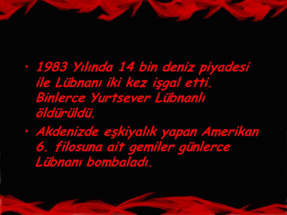 •1983 Yılında 14 bin deniz piyadesi ile Lübnanı iki kez işgal etti. Binlerce Yurtsever Lübnanlı öldürüldü. •Akdenizde eşkiyalık yapan Amerikan 6. filo