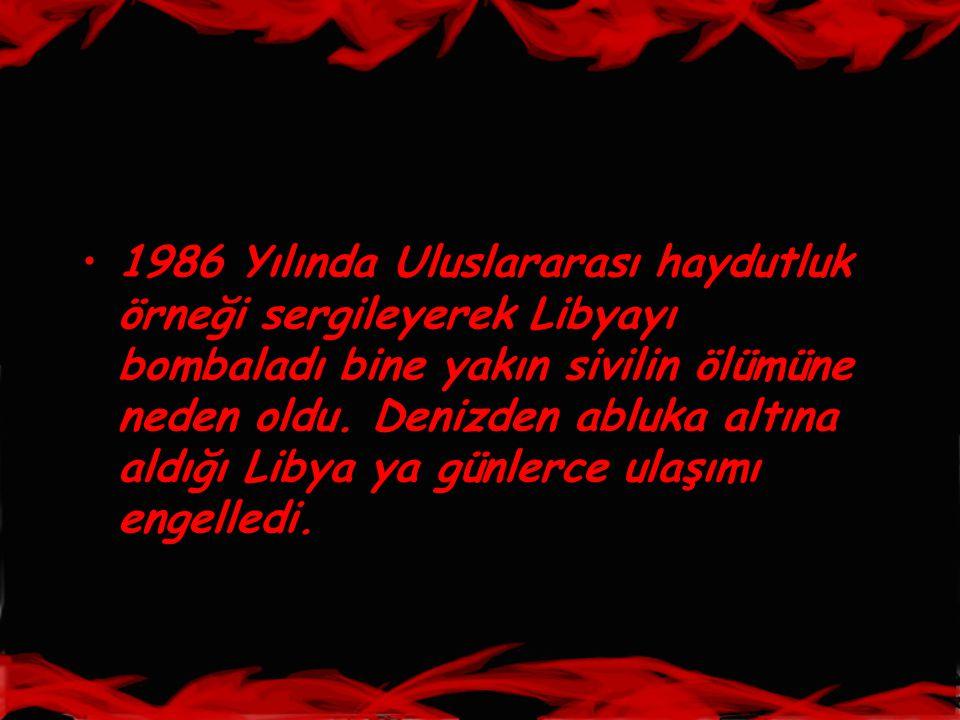 •1986 Yılında Uluslararası haydutluk örneği sergileyerek Libyayı bombaladı bine yakın sivilin ölümüne neden oldu. Denizden abluka altına aldığı Libya