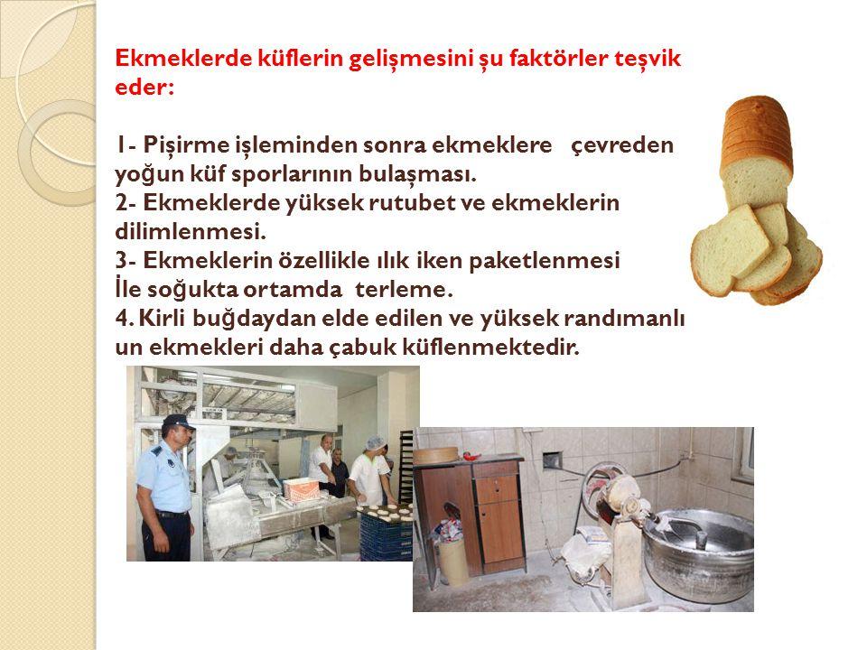 Ekmeklerde küflerin gelişmesini şu faktörler teşvik eder: 1- Pişirme işleminden sonra ekmeklere çevreden yo ğ un küf sporlarının bulaşması. 2- Ekmekle