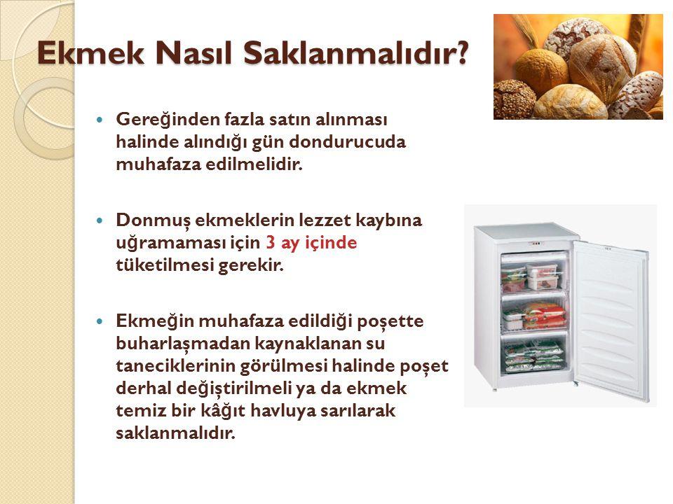  Gere ğ inden fazla satın alınması halinde alındı ğ ı gün dondurucuda muhafaza edilmelidir.  Donmuş ekmeklerin lezzet kaybına u ğ ramaması için 3 ay
