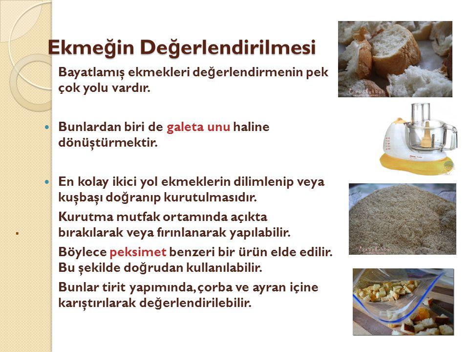 Ekme ğ in De ğ erlendirilmesi Bayatlamış ekmekleri de ğ erlendirmenin pek çok yolu vardır.  Bunlardan biri de galeta unu haline dönüştürmektir.  En