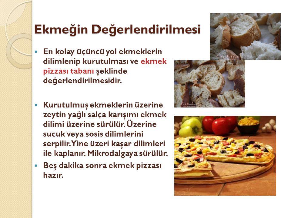 Ekme ğ in De ğ erlendirilmesi  En kolay üçüncü yol ekmeklerin dilimlenip kurutulması ve ekmek pizzası tabanı şeklinde de ğ erlendirilmesidir.  Kurut