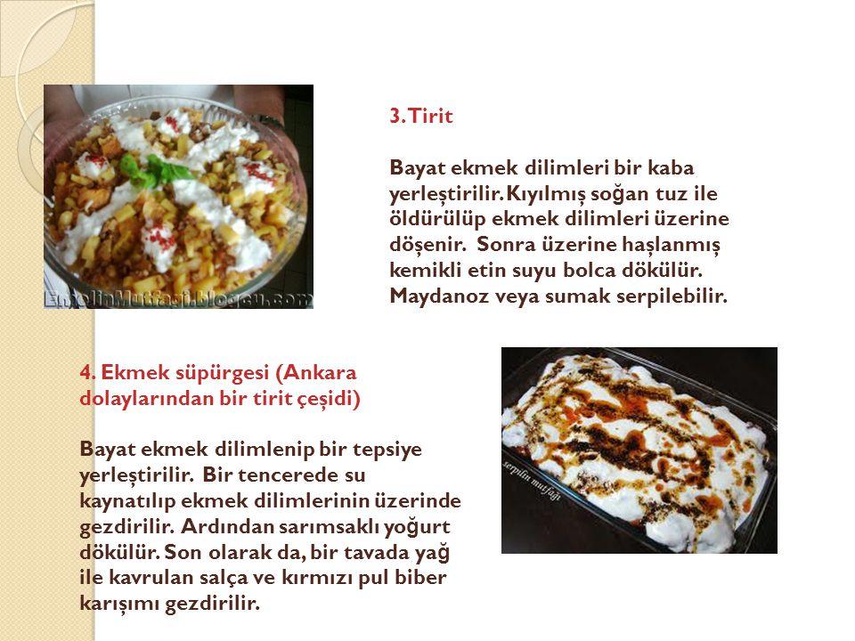 3. Tirit Bayat ekmek dilimleri bir kaba yerleştirilir. Kıyılmış so ğ an tuz ile öldürülüp ekmek dilimleri üzerine döşenir. Sonra üzerine haşlanmış kem