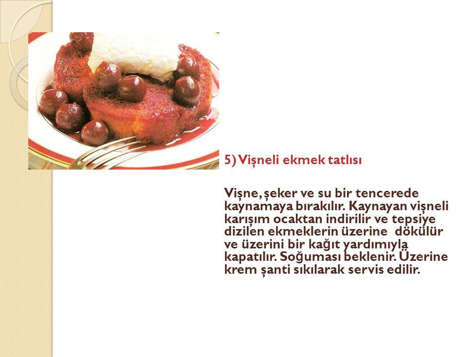 5) Vişneli ekmek tatlısı Vişne, şeker ve su bir tencerede kaynamaya bırakılır. Kaynayan vişneli karışım ocaktan indirilir ve tepsiye dizilen ekmekleri