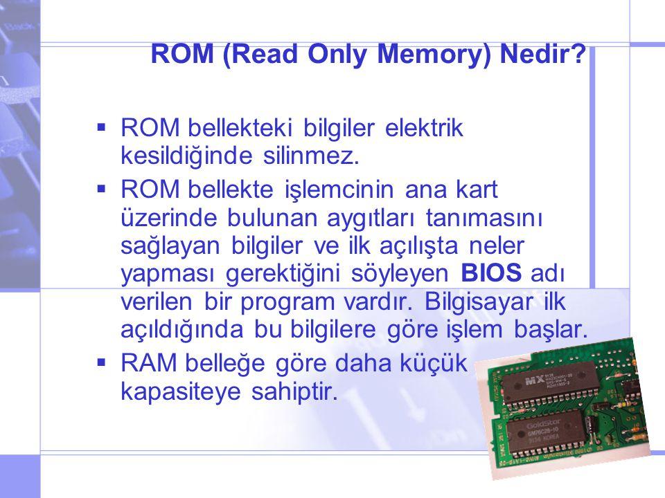 ROM (Read Only Memory) Nedir. ROM bellekteki bilgiler elektrik kesildiğinde silinmez.