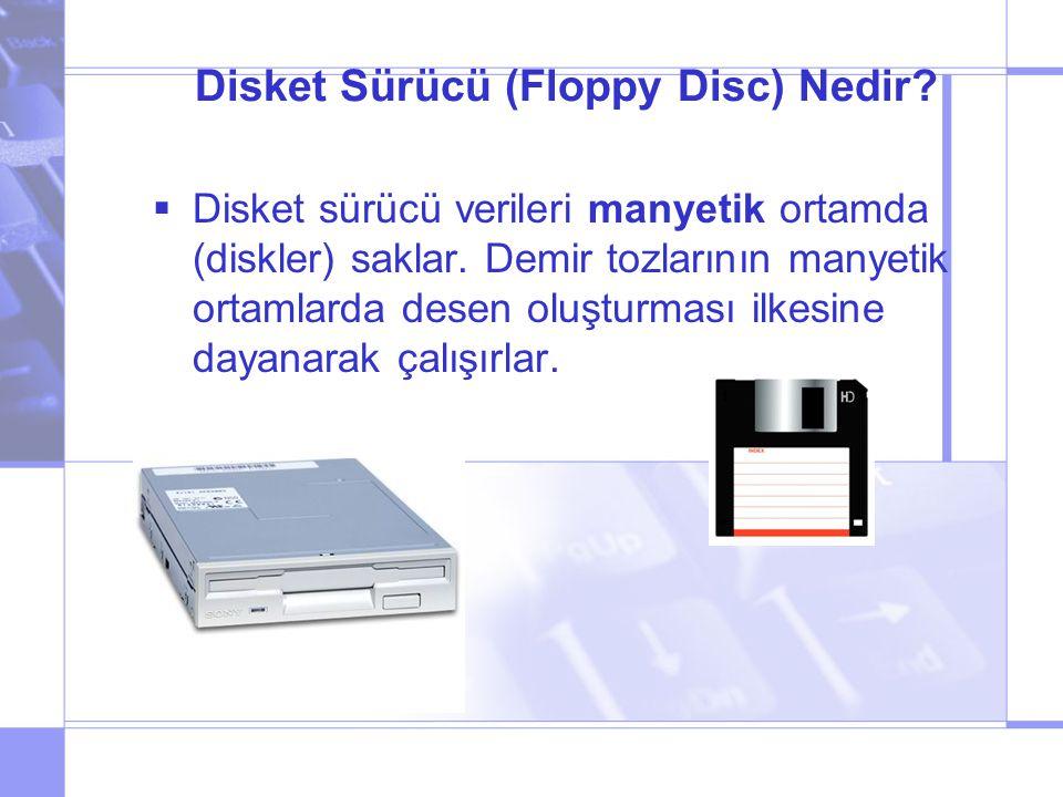 Disket Sürücü (Floppy Disc) Nedir. Disket sürücü verileri manyetik ortamda (diskler) saklar.