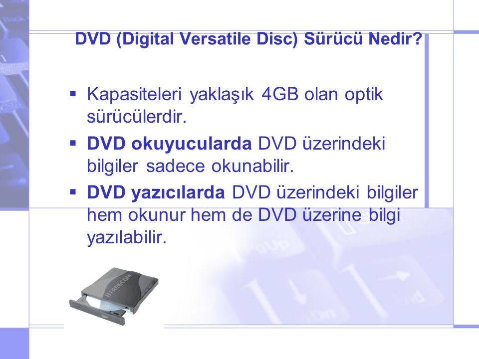 DVD (Digital Versatile Disc) Sürücü Nedir. Kapasiteleri yaklaşık 4GB olan optik sürücülerdir.