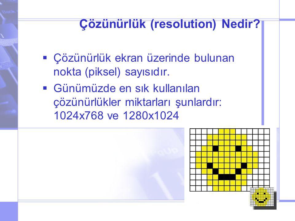 Çözünürlük (resolution) Nedir. Çözünürlük ekran üzerinde bulunan nokta (piksel) sayısıdır.