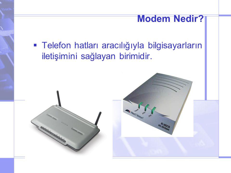 Modem Nedir?  Telefon hatları aracılığıyla bilgisayarların iletişimini sağlayan birimidir.
