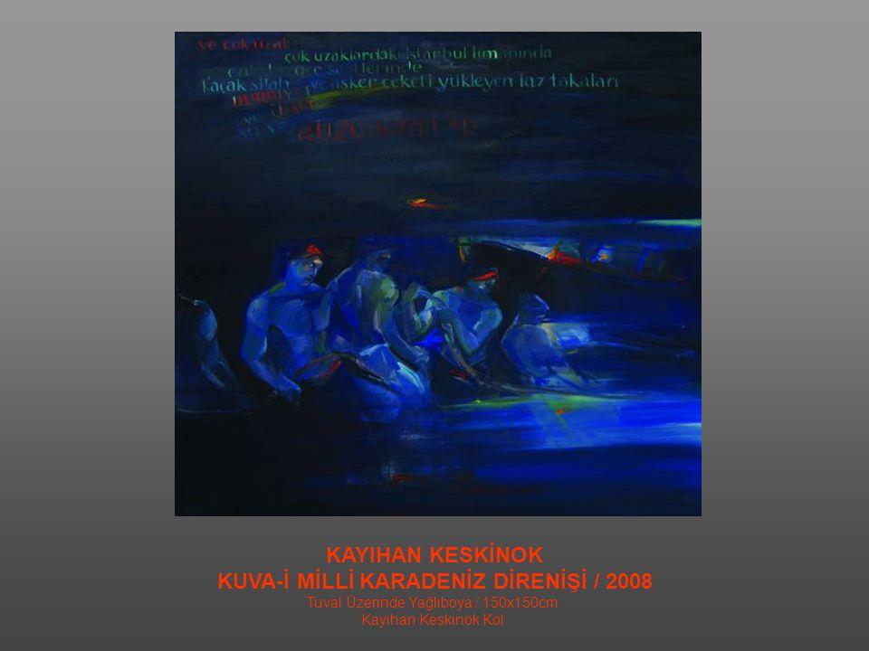 KAYIHAN KESKİNOK ATATÜRK / 2008 Tuval Üzerinde Yağlıboya / 150x100cm. Özel Koleksiyon