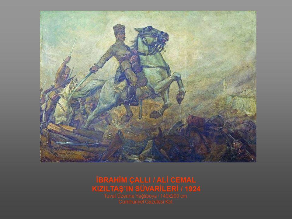 İBRAHİM ÇALLI / ALİ CEMAL KIZILTAŞ'IN SÜVARİLERİ / 1924 Tuval Üzerine Yağlıboya / 140x200 cm.