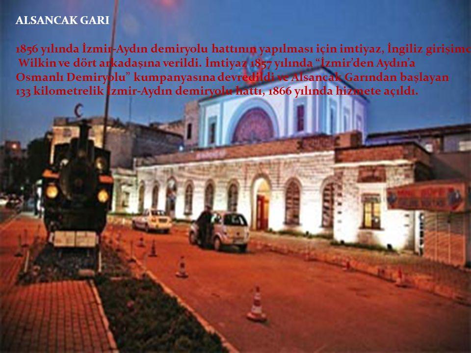 ALSANCAK GARI 1856 yılında İzmir-Aydın demiryolu hattının yapılması için imtiyaz, İngiliz girişimci Wilkin ve dört arkadaşına verildi. İmtiyaz 1857 yı