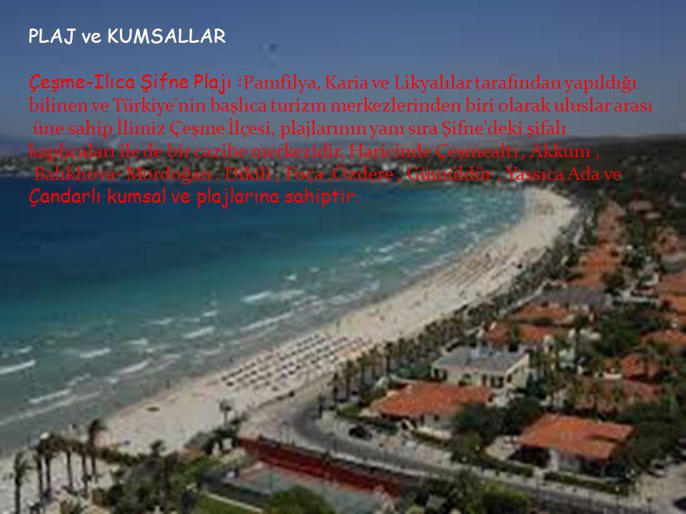 PLAJ ve KUMSALLAR Çeşme-Ilıca Şifne Plajı : Pamfilya, Karia ve Likyalılar tarafından yapıldığı bilinen ve Türkiye'nin başlıca turizm merkezlerinden bi
