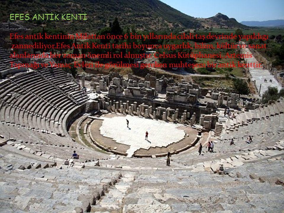 EFES ANTİK KENTİ Efes antik kentinin Milattan önce 6 bin yıllarında cilali taş devrinde yapıldıgı zannediliyor.Efes Antik Kenti tarihi boyunca uygarlı