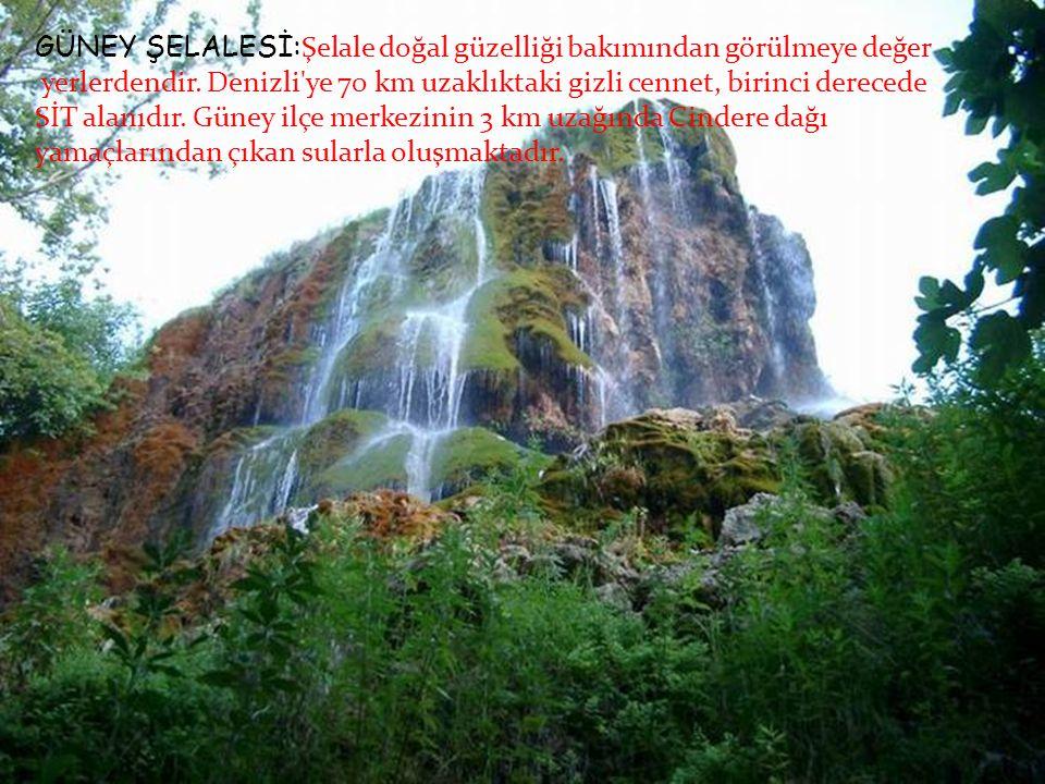 GÜNEY ŞELALESİ: Şelale doğal güzelliği bakımından görülmeye değer yerlerdendir. Denizli'ye 70 km uzaklıktaki gizli cennet, birinci derecede SİT alanıd