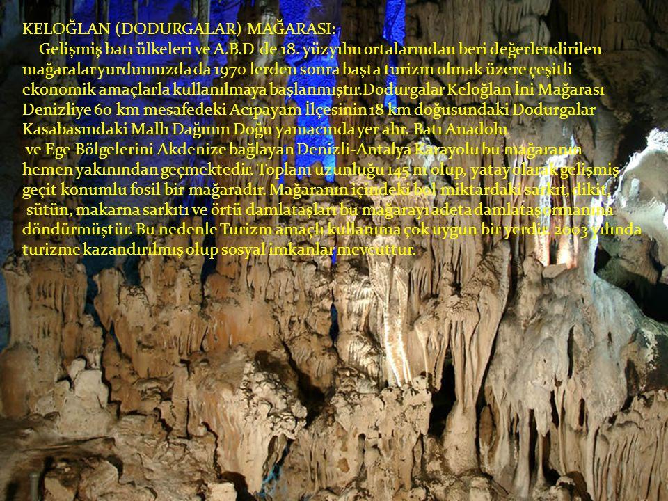 KELOĞLAN (DODURGALAR) MAĞARASI: Gelişmiş batı ülkeleri ve A.B.D de 18. yüzyılın ortalarından beri değerlendirilen mağaralar yurdumuzda da 1970 lerden