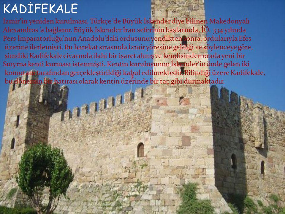 KADİFEKALE İzmir'in yeniden kurulması, Türkçe 'de Büyük İskender diye bilinen Makedonyalı Alexandros 'a bağlanır. Büyük İskender İran seferinin başlar