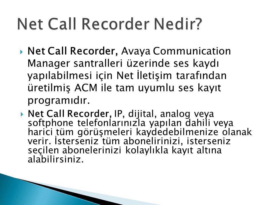  Net Call Recorder, Avaya Communication Manager santralleri üzerinde ses kaydı yapılabilmesi için Net İletişim tarafından üretilmiş ACM ile tam uyuml