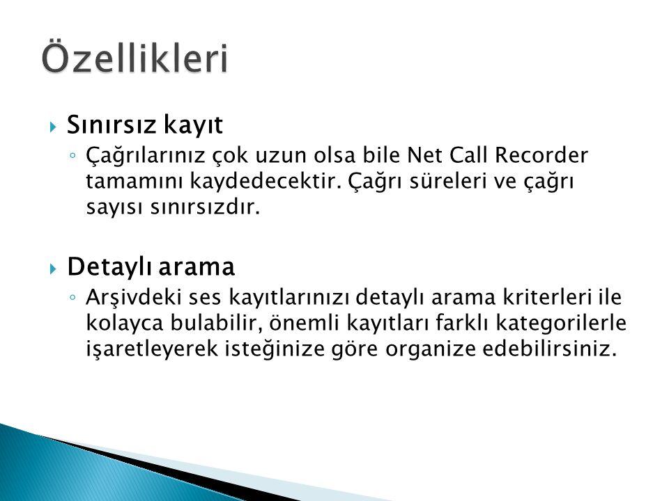  Sınırsız kayıt ◦ Çağrılarınız çok uzun olsa bile Net Call Recorder tamamını kaydedecektir. Çağrı süreleri ve çağrı sayısı sınırsızdır.  Detaylı ara