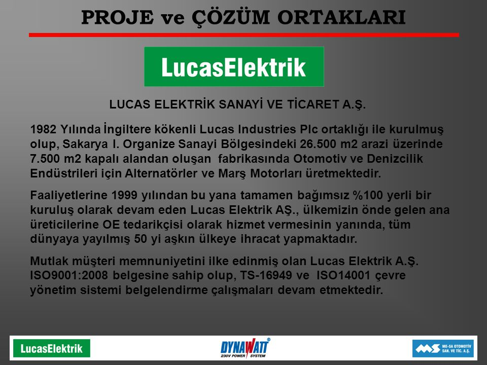 PROJE ve ÇÖZÜM ORTAKLARI LUCAS ELEKTRİK SANAYİ VE TİCARET A.Ş. 1982 Yılında İngiltere kökenli Lucas Industries Plc ortaklığı ile kurulmuş olup, Sakary