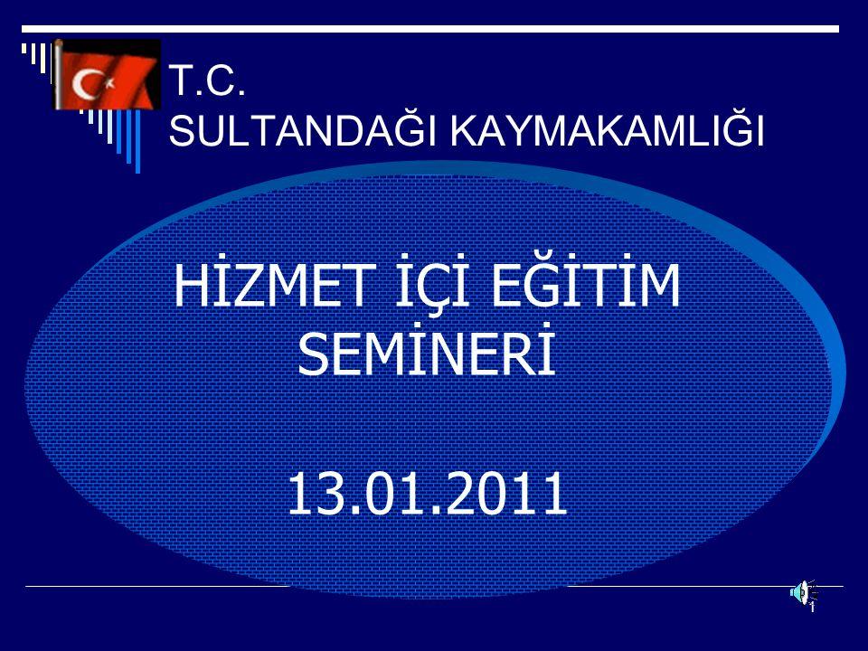 1 T.C. SULTANDAĞI KAYMAKAMLIĞI. HİZMET İÇİ EĞİTİM SEMİNERİ 13.01.2011