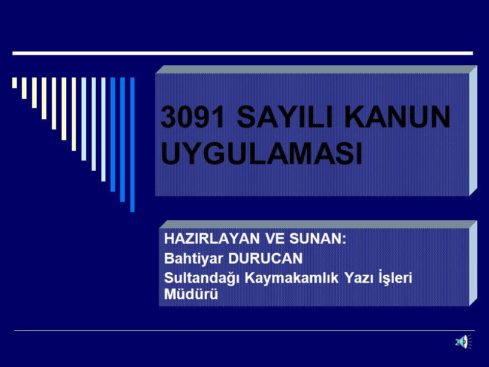 2 3091 SAYILI KANUN UYGULAMASI HAZIRLAYAN VE SUNAN: Bahtiyar DURUCAN Sultandağı Kaymakamlık Yazı İşleri Müdürü