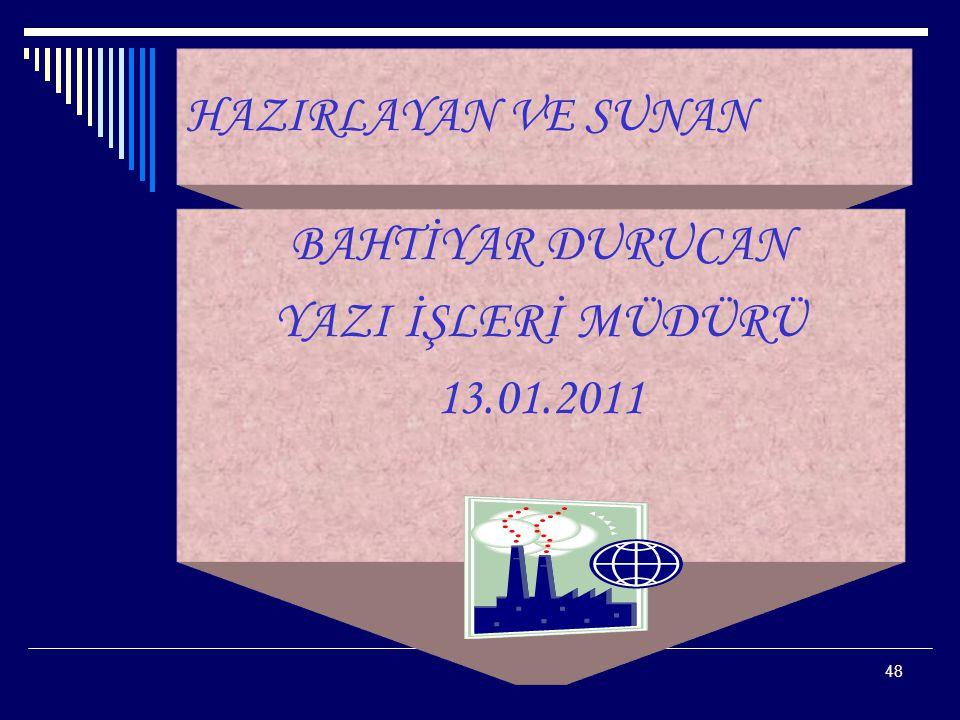 48 HAZIRLAYAN VE SUNAN BAHTİYAR DURUCAN YAZI İŞLERİ MÜDÜRÜ 13.01.2011
