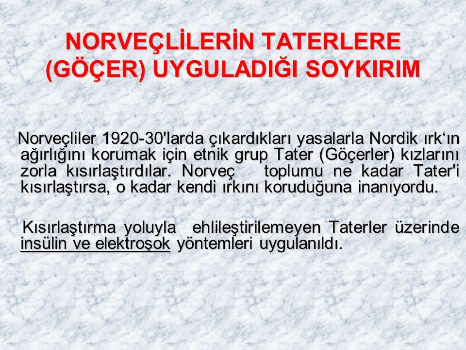 NORVEÇLİLERİN TATERLERE (GÖÇER) UYGULADIĞI SOYKIRIM Norveçliler 1920-30'larda çıkardıkları yasalarla Nordik ırk'ın ağırlığını korumak için etnik grup