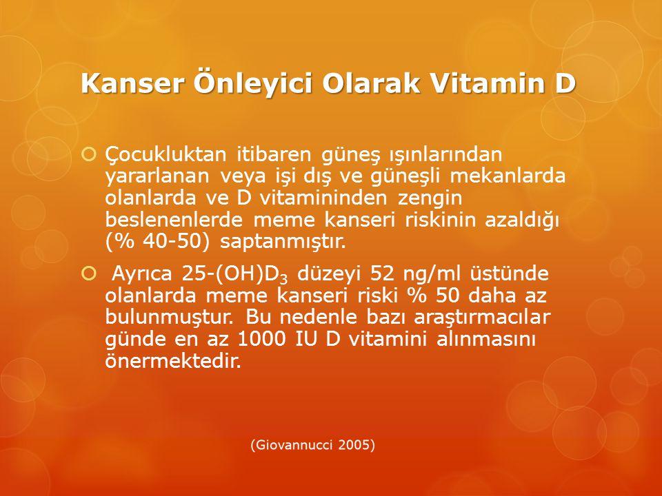 Kanser Önleyici Olarak Vitamin D  Çocukluktan itibaren güneş ışınlarından yararlanan veya işi dış ve güneşli mekanlarda olanlarda ve D vitamininden zengin beslenenlerde meme kanseri riskinin azaldığı (% 40-50) saptanmıştır.