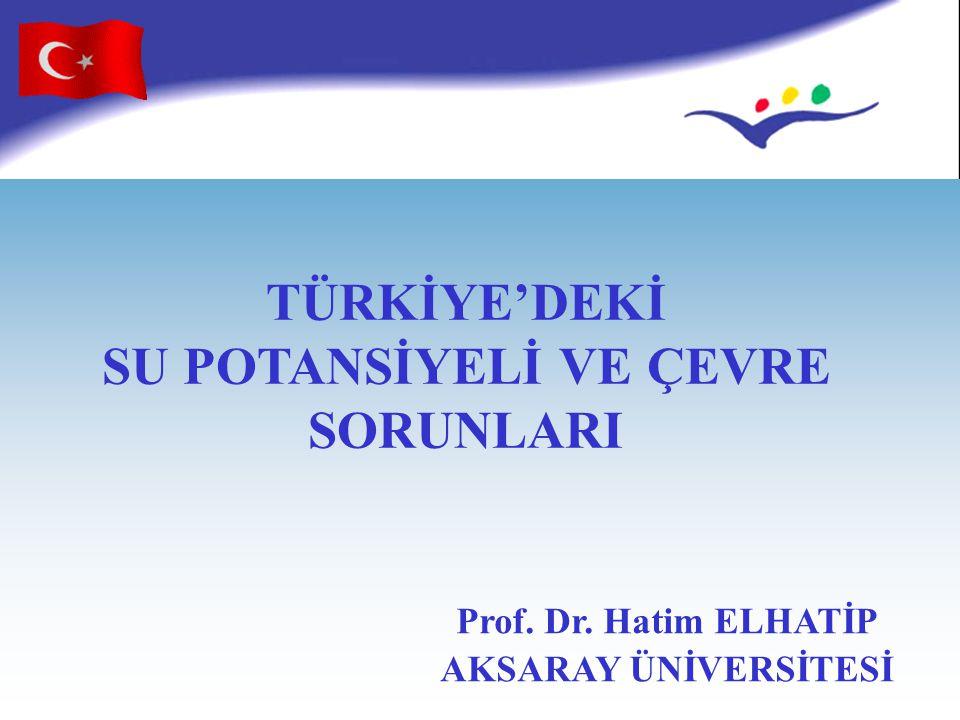 TÜRKİYE'DEKİ SU POTANSİYELİ VE ÇEVRE SORUNLARI Prof. Dr. Hatim ELHATİP AKSARAY ÜNİVERSİTESİ