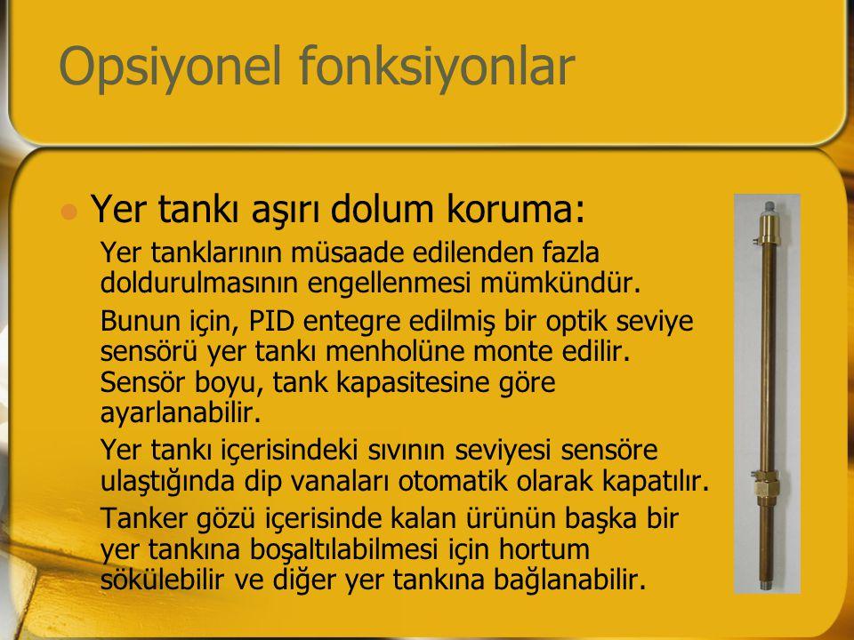 Opsiyonel fonksiyonlar  Yer tankı aşırı dolum koruma: Yer tanklarının müsaade edilenden fazla doldurulmasının engellenmesi mümkündür.