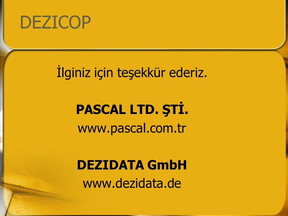 DEZICOP İlginiz için teşekkür ederiz. PASCAL LTD. ŞTİ. www.pascal.com.tr DEZIDATA GmbH www.dezidata.de