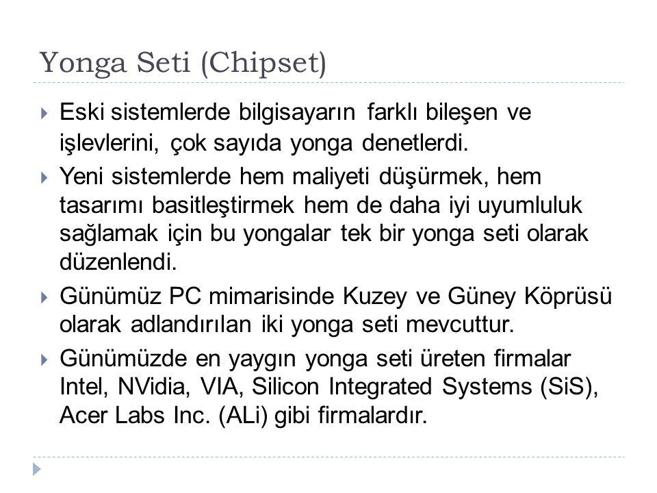 Yonga Seti (Chipset)  Eski sistemlerde bilgisayarın farklı bileşen ve işlevlerini, çok sayıda yonga denetlerdi.  Yeni sistemlerde hem maliyeti düşür