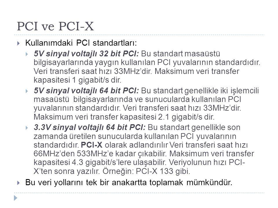 PCI ve PCI-X  Kullanımdaki PCI standartları:  5V sinyal voltajlı 32 bit PCI: Bu standart masaüstü bilgisayarlarında yaygın kullanılan PCI yuvalarını
