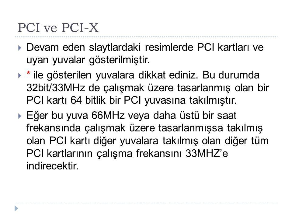 PCI ve PCI-X  Devam eden slaytlardaki resimlerde PCI kartları ve uyan yuvalar gösterilmiştir.  * ile gösterilen yuvalara dikkat ediniz. Bu durumda 3