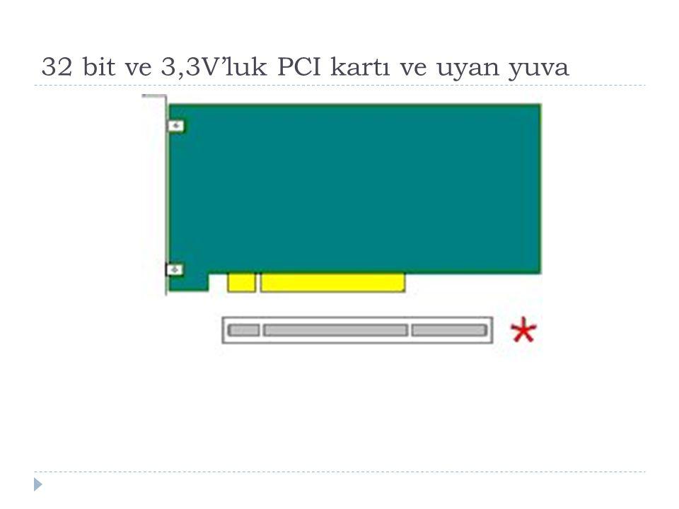 32 bit ve 3,3V'luk PCI kartı ve uyan yuva