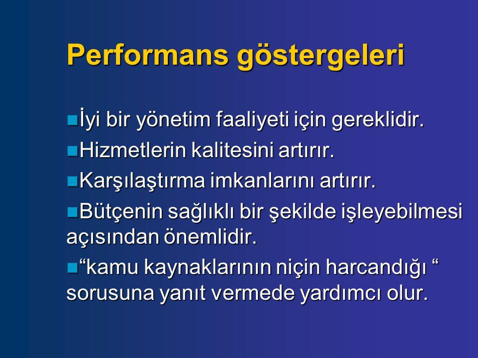 Performans göstergeleri  İyi bir yönetim faaliyeti için gereklidir.  Hizmetlerin kalitesini artırır.  Karşılaştırma imkanlarını artırır.  Bütçenin