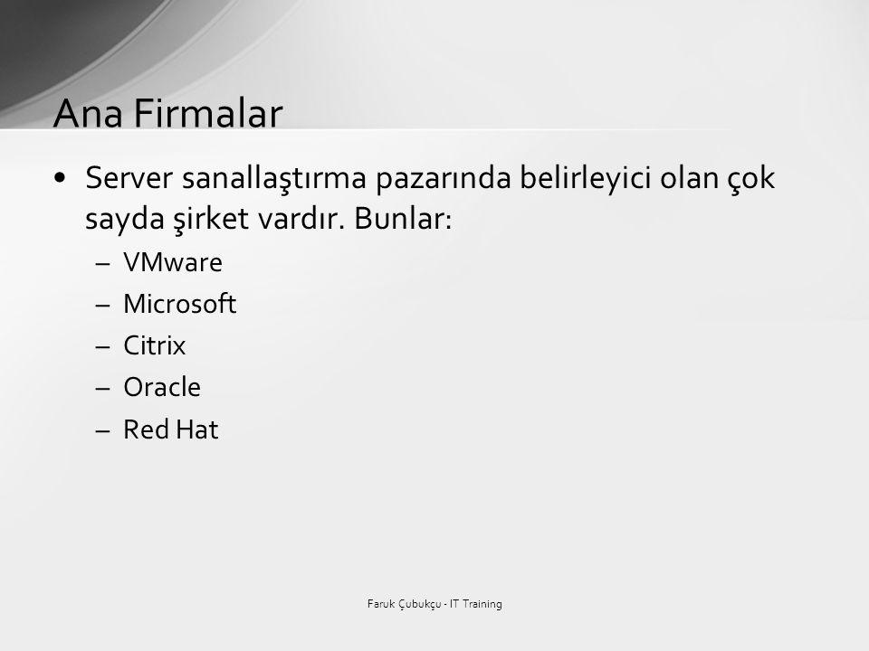 •Server sanallaştırma pazarında belirleyici olan çok sayda şirket vardır. Bunlar: –VMware –Microsoft –Citrix –Oracle –Red Hat Ana Firmalar Faruk Çubuk