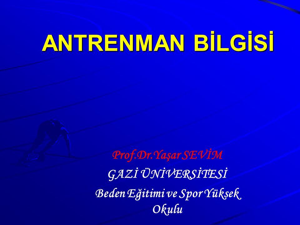 Prof.Dr.Yaşar SEVİM GAZİ ÜNİVERSİTESİ Beden Eğitimi ve Spor Yüksek Okulu ANTRENMAN BİLGİSİ