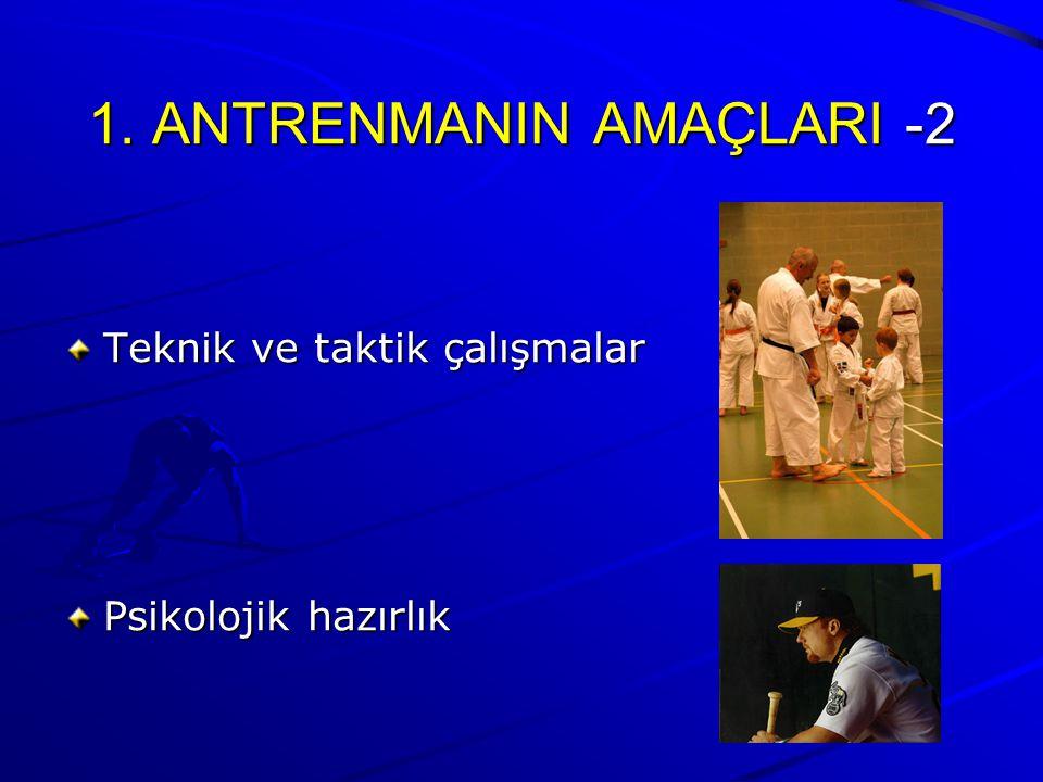 1. ANTRENMANIN AMAÇLARI -2 Teknik ve taktik çalışmalar Psikolojik hazırlık