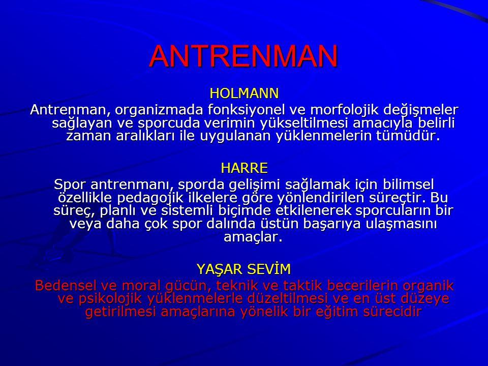 ANTRENMAN HOLMANN Antrenman, organizmada fonksiyonel ve morfolojik değişmeler sağlayan ve sporcuda verimin yükseltilmesi amacıyla belirli zaman aralıkları ile uygulanan yüklenmelerin tümüdür.