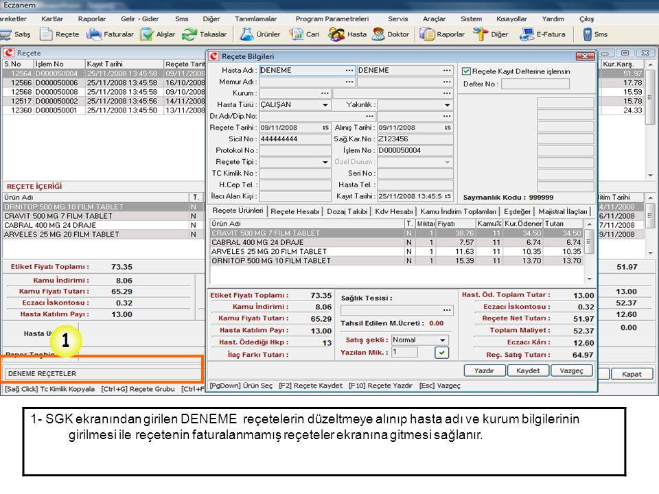 1- SGK ekranından girilen DENEME reçetelerin düzeltmeye alınıp hasta adı ve kurum bilgilerinin girilmesi ile reçetenin faturalanmamış reçeteler ekranı