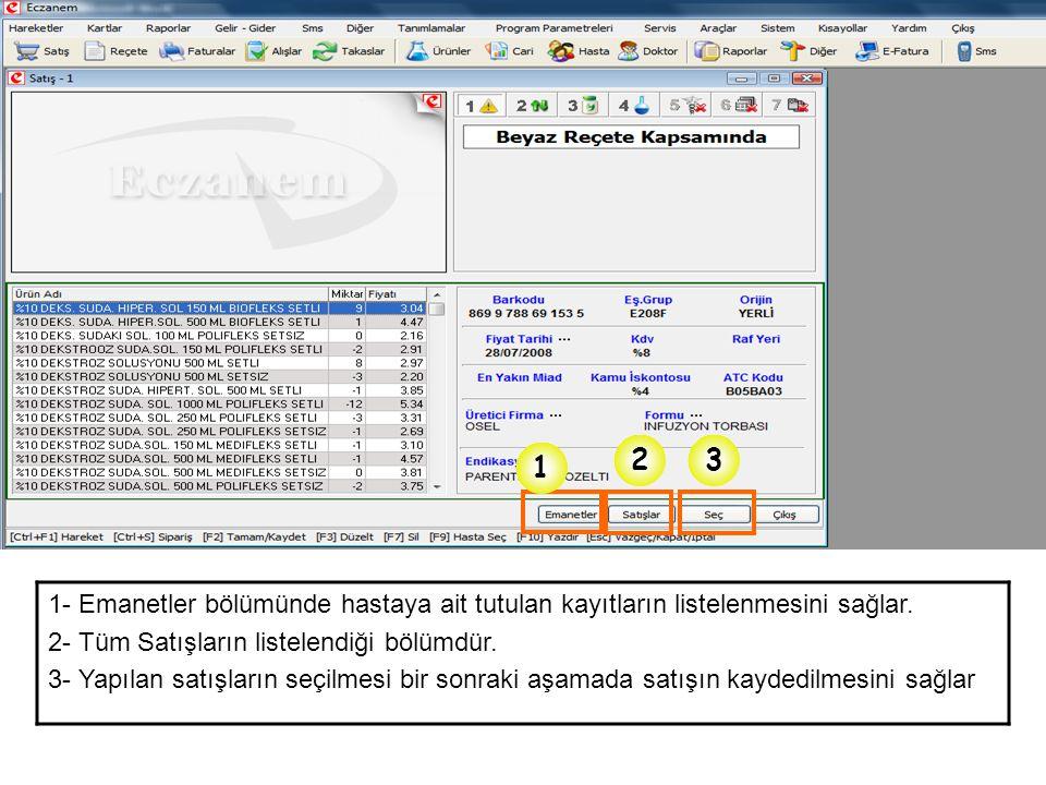 32 1 1- Emanetler bölümünde hastaya ait tutulan kayıtların listelenmesini sağlar. 2- Tüm Satışların listelendiği bölümdür. 3- Yapılan satışların seçil