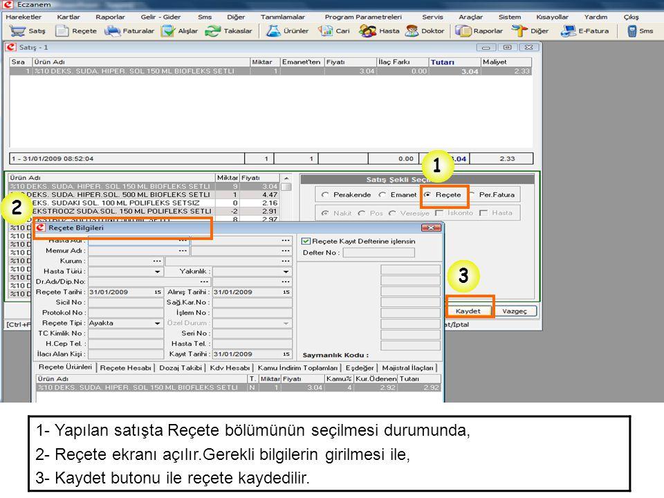 1 2 3 1- Yapılan satışta Reçete bölümünün seçilmesi durumunda, 2- Reçete ekranı açılır.Gerekli bilgilerin girilmesi ile, 3- Kaydet butonu ile reçete k