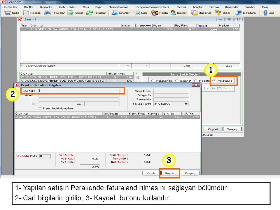 1 2 3 1- Yapılan satışın Perakende faturalandırılmasını sağlayan bölümdür. 2- Cari bilgilerin girilip, 3- Kaydet butonu kullanılır.