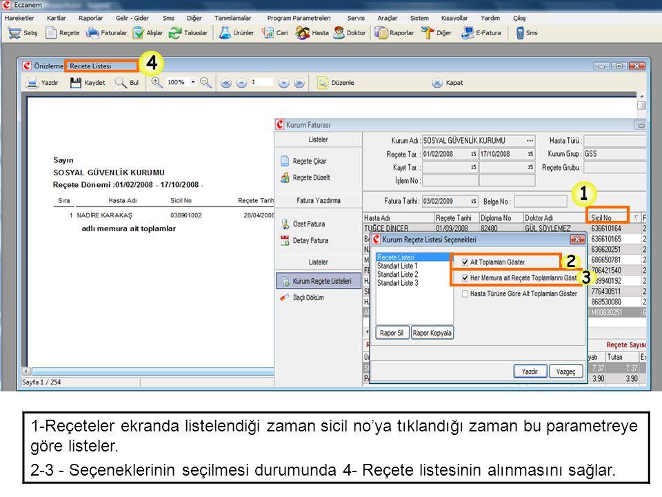 1-Reçeteler ekranda listelendiği zaman sicil no'ya tıklandığı zaman bu parametreye göre listeler. 2-3 - Seçeneklerinin seçilmesi durumunda 4- Reçete l