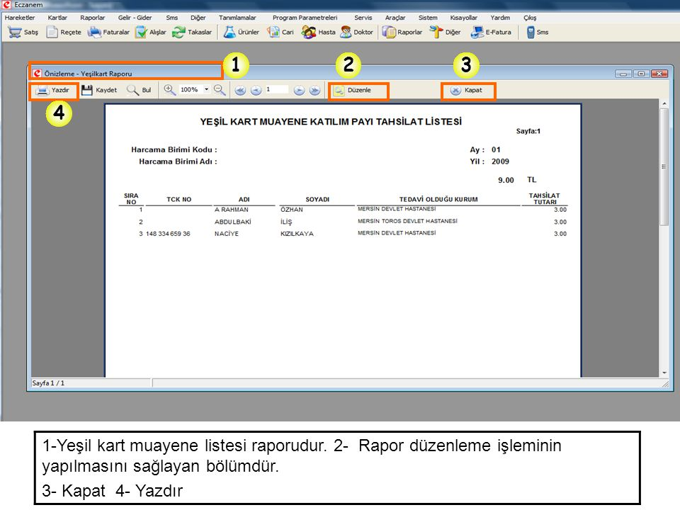 1-Yeşil kart muayene listesi raporudur. 2- Rapor düzenleme işleminin yapılmasını sağlayan bölümdür. 3- Kapat 4- Yazdır 123 4