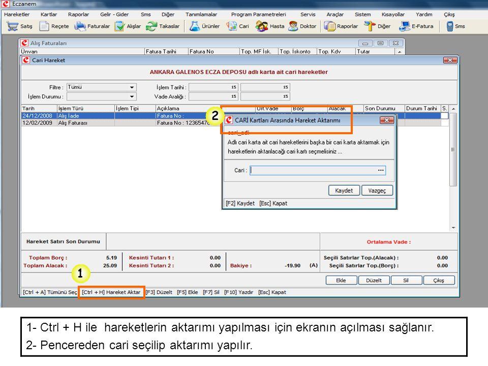1 2 1- Ctrl + H ile hareketlerin aktarımı yapılması için ekranın açılması sağlanır. 2- Pencereden cari seçilip aktarımı yapılır.